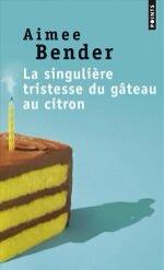 La singulière tristesse du gâteau au citron d'Aimee Bender