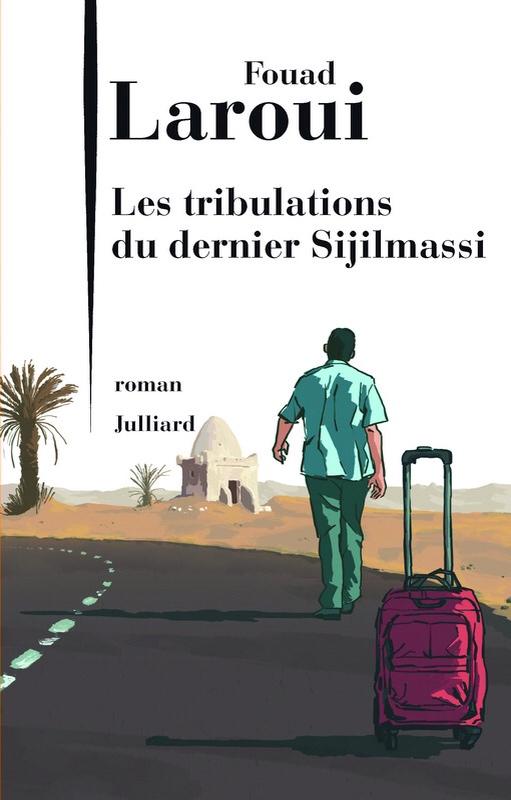 Rentrée littéraire Les tribulations du dernier Sijilmassi de Fouad Laroui