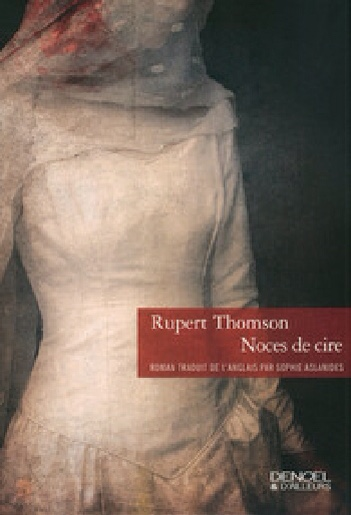 Noces de cire de Rupert Thomson