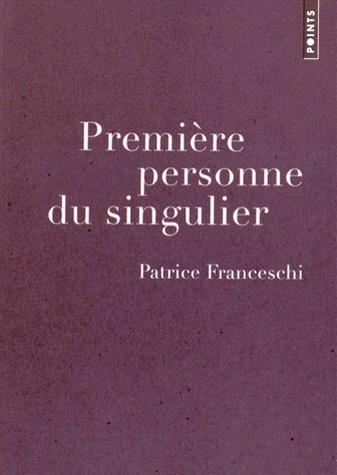 Première personne du singulier de Patrice Franceschi
