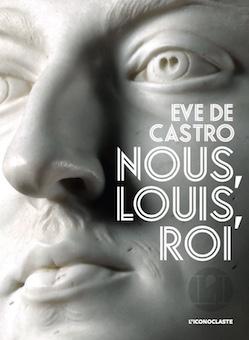 Ève de Castro : Nous, Louis, roi.