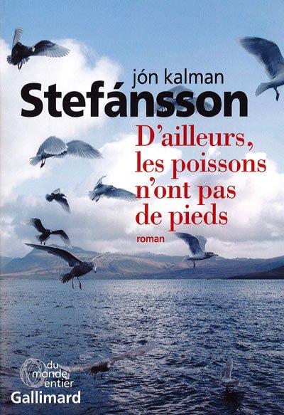Jon Kalman Stefansson : D'ailleurs les poissons n'ont pas de pieds