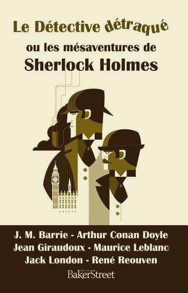 Arthur Conan Doyle : Le détective détraqué ou les mésaventures de Sherlock Holmes