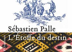 Sébastien Palle : L'étoffe du destin