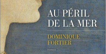 Dominique Fortier : Au péril de la mer
