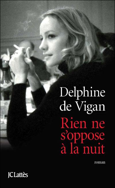 Delphine de VIGAN : Rien ne s'oppose à la nuit
