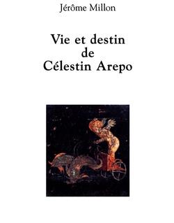 Vie et destin de Célestin Arepo de Jérôme Millon