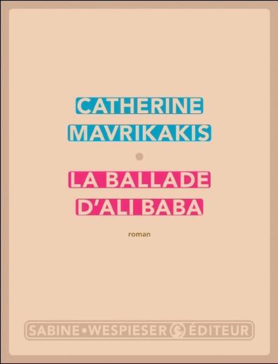 Rentrée littéraire : La ballade d'Ali Baba de Catherine Mavrikakis