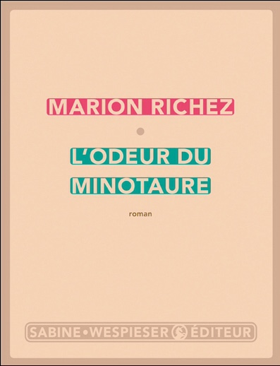 Rentrée littéraire : L'odeur du Minotaure de Marion Richez