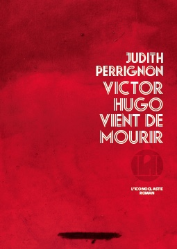 Judith Perrignon : Victor Hugo vient de mourir