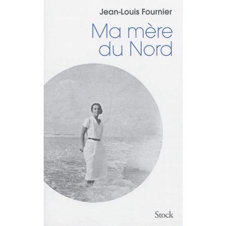 Jean-Louis Fournier : Ma mère du Nord