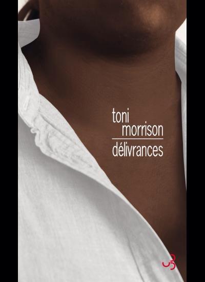 Toni Morrison : Délivrances