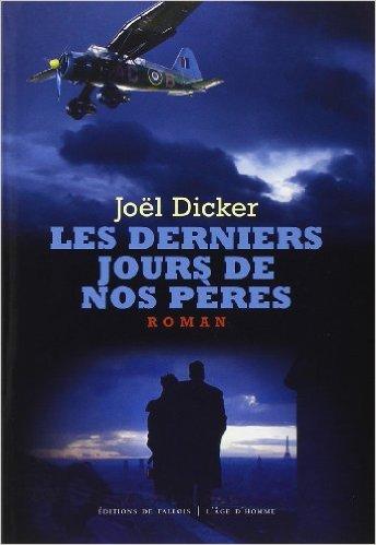 Joël Dicker : Les Derniers Jours de nos pères.