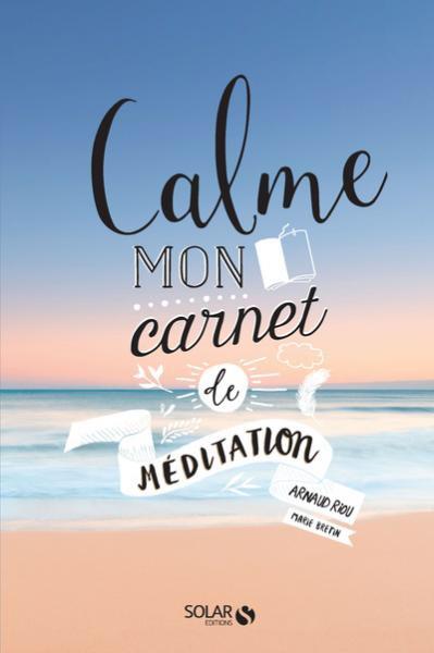 Arnaud Riou : Calme mon carnet de méditation