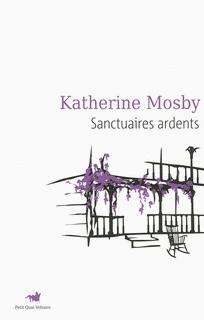 Katherine Mosby : Sanctuaires ardents