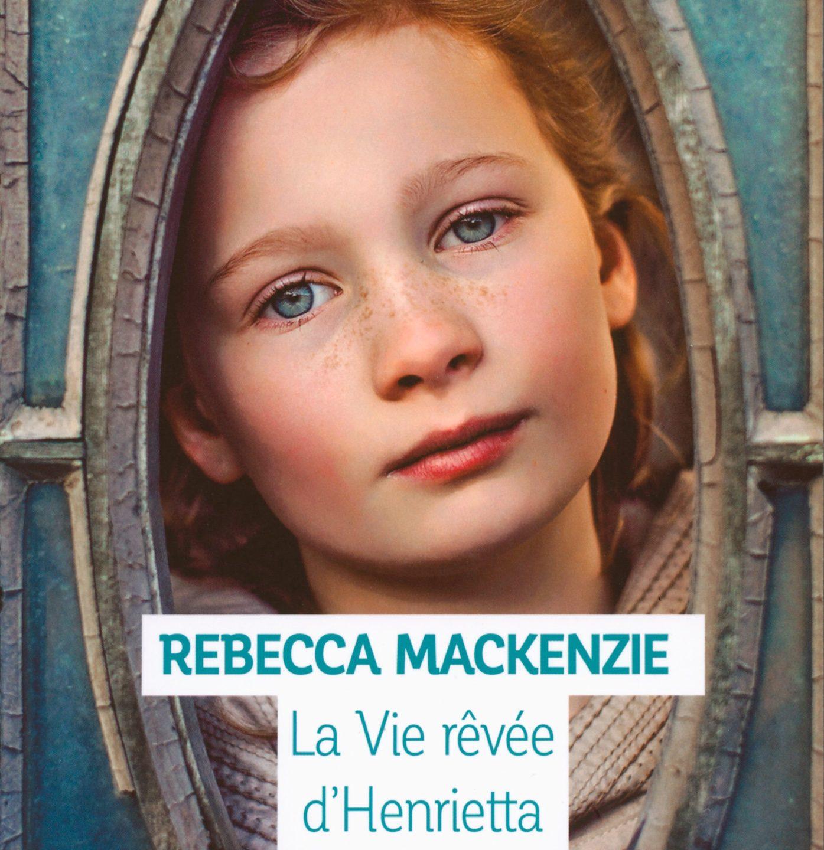 Rebecca Mackenzie : La vie rêvée d'Henrietta