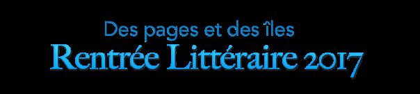 Rentrée littéraire automne 2017 : Mes premiers titres