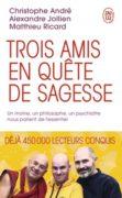 C. André, A. Jollien, M. Ricard : Trois amis en quête de sagesse