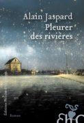 Alain Jaspard : Pleurer des rivières