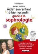 Carole Serrat : Aider son enfant à bien grandir grâce à la sophrologie