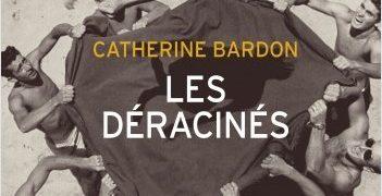 Catherine Bardon : Les déracinés