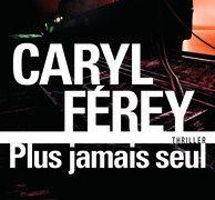 Caryl Férey : Plus jamais seul