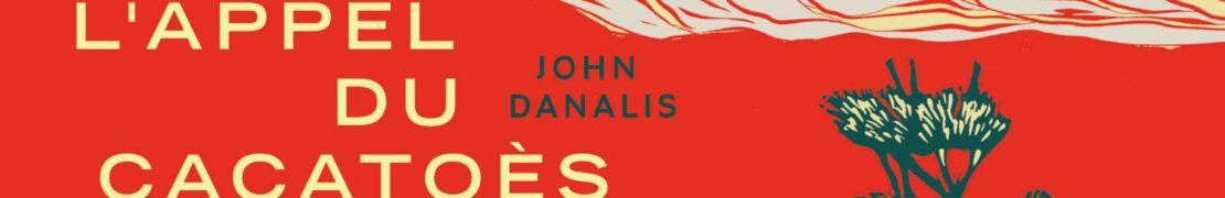 Critique de : L'appel du cacatoès noir de John Danalis