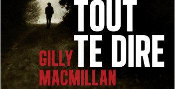 Chronique de : Pour tout te dire de Gilly Macmillan