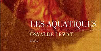 Chronique de : Les aquatiques d'Osvalde Lewat