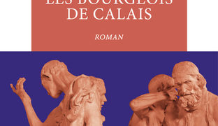 Chronique de : Les Bourgeois de Calais de Michel Bernard