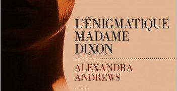 Chronique de : L'énigmatique Madame Dixon d'Alexandra Andrews